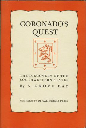 Coronado's Quest. The Discovery of the Southwestern States. A. Grove Day