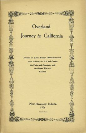 Overland Journey to California. Journal of James Bennett Whose Party Left New Harmony in 1850 and...