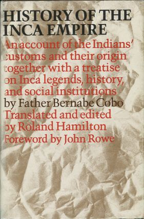 History of the Inca Empire. An Account of the Indians' Customs and their Origin together with a...