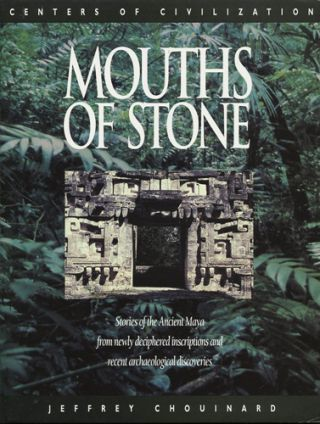 Mouths of Stone. Stories of the Ancient Maya from Newly Deciphered Inscriptions and Recent...