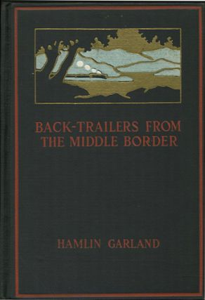 Back-Trailers from the Middle Border. Hamlin Garland