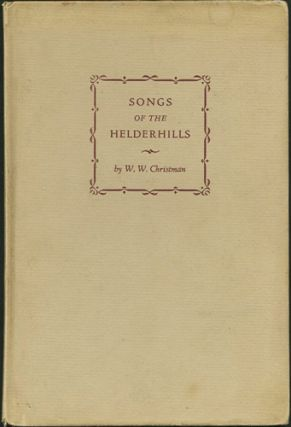 Songs of the Helderhills. W. W. Christman, Douglas McMurtrie.