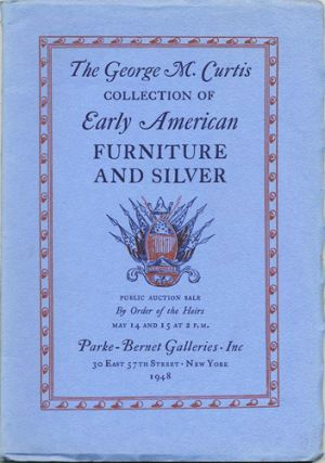 George M. Curtis. Collection]. Important early American furniture & silver. May 14 and 15, 1948....