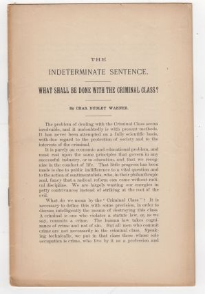 The Indeterminate Sentence. What Shall be done with the Criminal Class? Chas. Dudley Warner