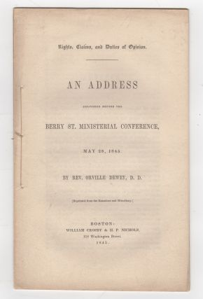 Rights, Claims, and Duties of Opinion. An Address delivered before the Berry St. Ministerial...