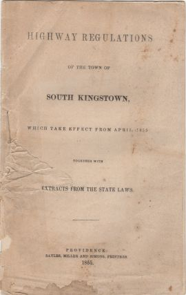 Highway Regulations of the Town of South Kingstown, which take Effect from April, 1855, together...