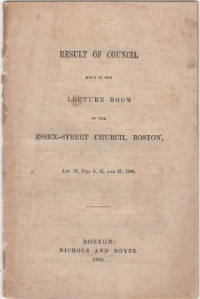 Result of Council held in the Lecture Room of the Essex-Street Church, Boston, Jan. 31, Feb. 8,...