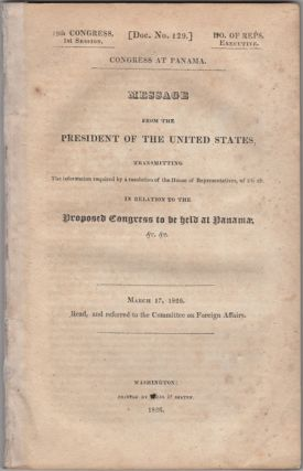 Congress at Panama. Message from the President of the United States, transmitting the Information required by a Resolution of the House of Representatives, of 5th ult. In Relation to the Proposed Congress to be held at Panama, &c., &c. John Quincy Adams.