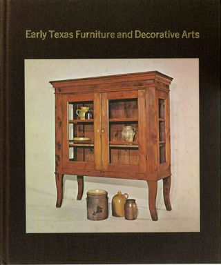 Early Texas Furniture and Decorative Arts. Cecilia Steinfeldt, Donald Lewis Stover
