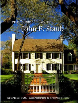 The Country Houses of John F. Staub. Stephen. Cheek Fox, photographs, Richard