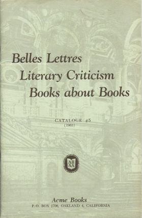Belles Lettres, Literary Criticism, Books about Books. Catalogue #5 (1963). Acme Books.