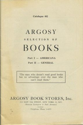 Argosy Selection of Books. Part I - Americana. Part II - General. Catalogue 462. Argosy Book Stores.