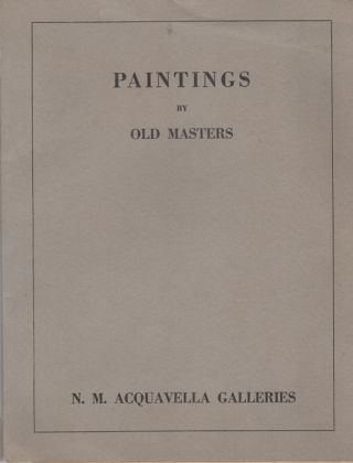 Paintings by Old Masters. Exhibition April 14 through May 14, 1945. Nicholas M. Acquavella