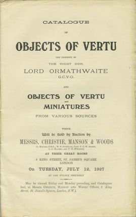 Catalogue of Objects of Vertu, the Property of the Right Hon. Lord Ormathwaite, and Objects of...