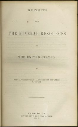 Reports upon the Mineral Resources of the United States. J. Ross Browne, James W. Taylor