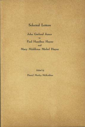 Selected Letters. John Garland James to Paul Hamilton Hayne and Mary Middleton Michel Hayne. John...