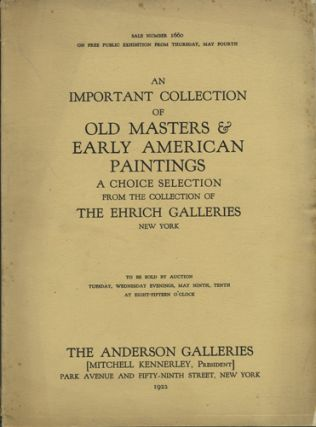 An Important Collection of Old Masters & Early American Paintings. A Choice Selection from the Collection of the Ehrich Galleries, New York. Sale No. 1660. May 9, 10, 1922. Anderson Galleries American Art Association.