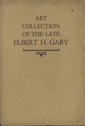 Art Collection of the Late Elbert H. Gary. Notable Paintings by Masters of the English XVIII...