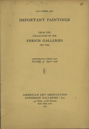 Paintings of the British School including a group of portraits ... Early Dutch, Flemish, French and Italian Works with examples ... From the Collection of the Ehrich Galleries. Sale No. 3903. April 2, 1931. Anderson Galleries American Art Association.