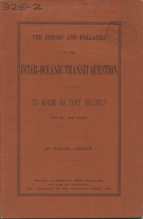 The Errors and Fallacies of the Inter-oceanic Transit Question. To whom do they belong? Daniel Ammen