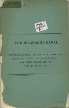 The Nicaragua Canal. Expected earnings - A study of its commercial geography -Effect on ocean...