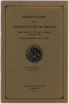 Constitution of the United States of Mexico. Signed January 31, 1917, and Promulgated February 5,...