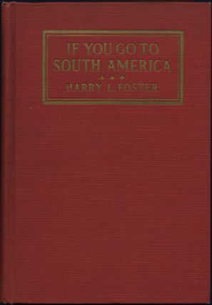 If You Go to South America. Harry L. Foster