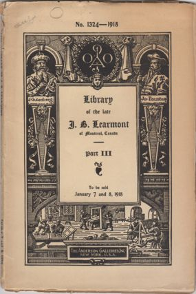 Catalogue of the Famous Library of the late J.B. Learmont of Montreal, Canada. Part III. Monday...