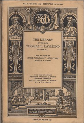 The Library of the Late Thomas L. Raymond, Newark, N.J. Sale No. 2320. February 13, 14, 1929....