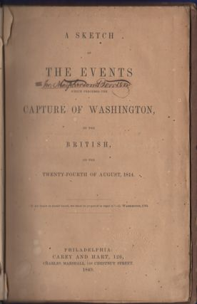 A Sketch of the Events which Preceded the Capture of Washington, by the British, on the...