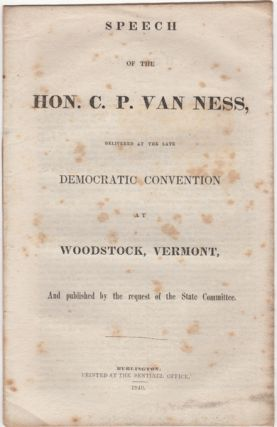Speech of the Hon. C.P. Van Ness, Delivered at the late Democratic Convention at Woodstock,...