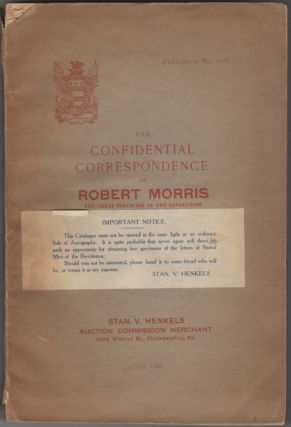 The Confidential Correspondence of Robert Morris, the Great Financier of the Revolution and...