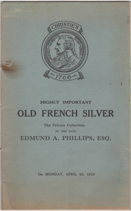Catalogue of Highly Important Old French Silver being the Private Collection of the late Edmund...