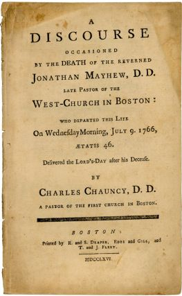 A Discourse Occasioned by the Death of the Reverned Jonathan Mayhew, D.D. Late Pastor of the...