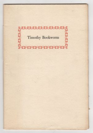 Timothy Bookworm: Horresco Referens. Selected by William P. Wreden from Lays of Modern Oxford by Adon as a tempting tidbit for bouncing bibliophiles. William Paul Adon. Wreden.
