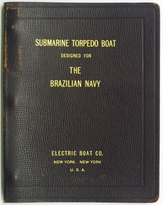 Submarine Torpedo Boat Designed for The Brazilian Navy [Cover title]. Electric Boat Company
