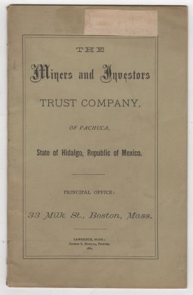 The Miners and Investors Trust Company, of Pachuca, State of Hidalgo, Republic of Mexico. Miners,...