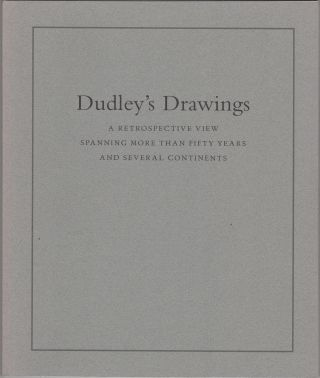 Dudley's Drawings. A Retrospective View Spanning more than Fifty Years and Several Continents....